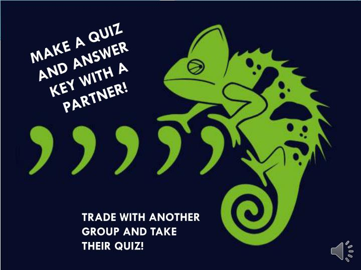 MAKE A QUIZ AND ANSWER KEY WITH A PARTNER!