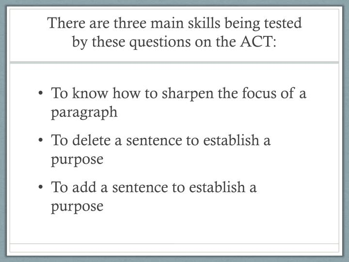 There are three main skills being tested by these questions on the act