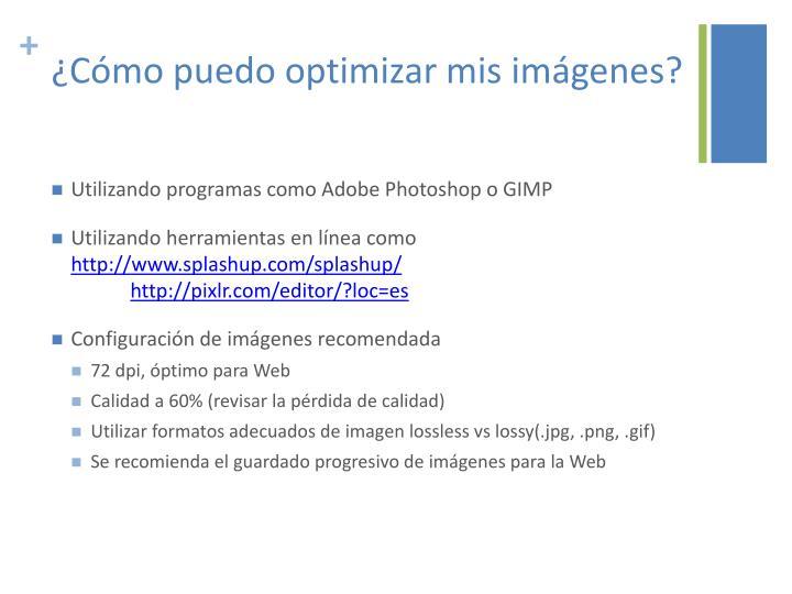 ¿Cómo puedo optimizar mis imágenes?