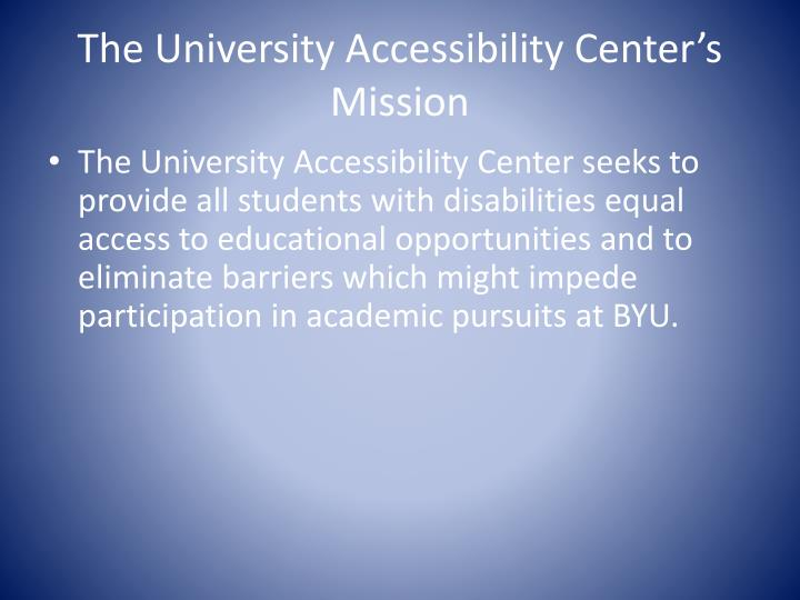 The University Accessibility Center's Mission