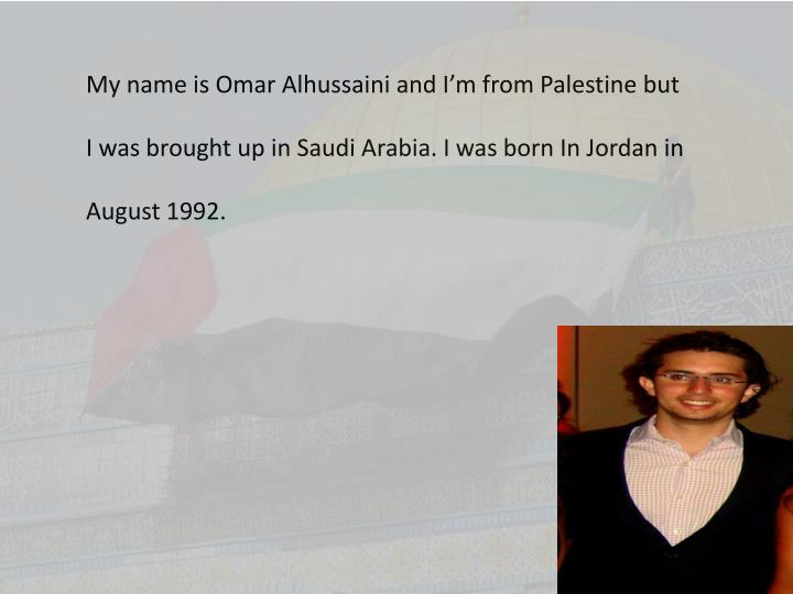 My name is Omar Alhussaini and I'm from Palestine but