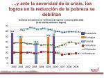 y ante la severidad de la crisis los logros en la reducci n de la pobreza se debilitan