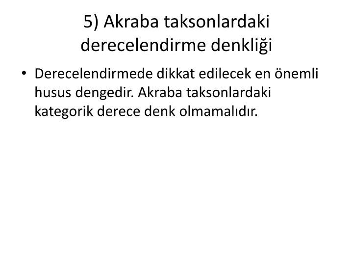5) Akraba taksonlardaki derecelendirme denklii