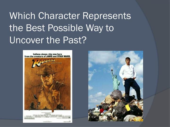 Which Character Represents the Best Possible Way to Uncover the Past?
