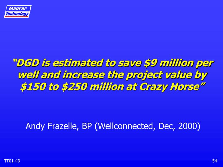 """DGD is estimated to save $9 million per well and increase the project value by $150 to $250 million at Crazy Horse"""