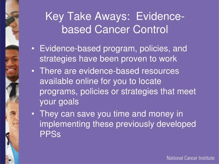 Key Take Aways:  Evidence-based Cancer Control