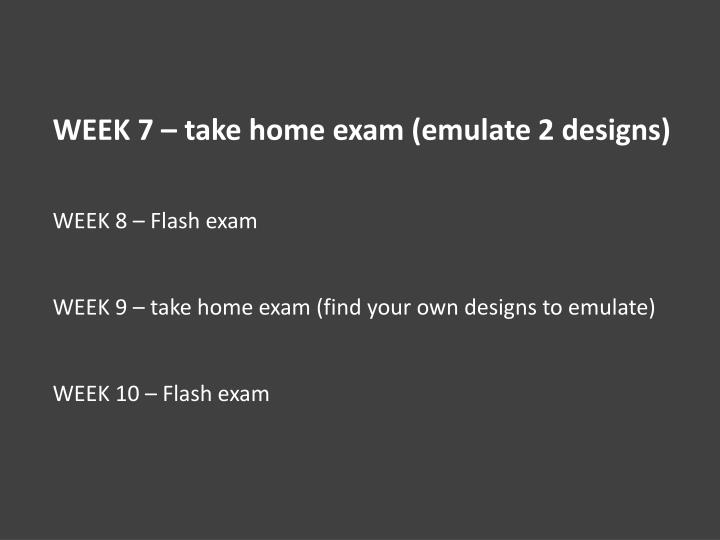 WEEK 7 – take home exam (emulate 2 designs)