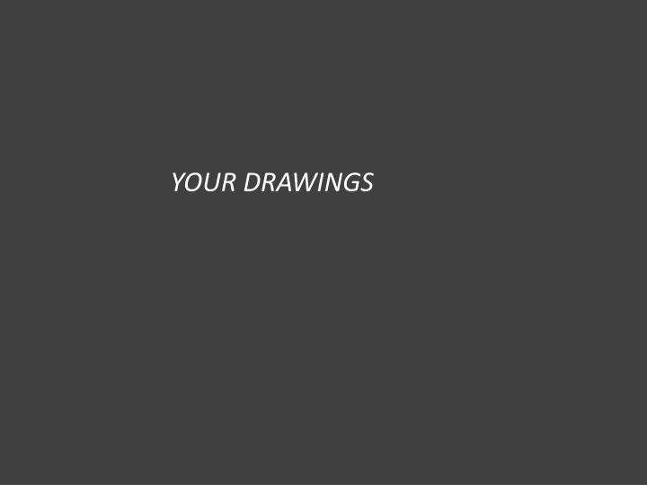 YOUR DRAWINGS