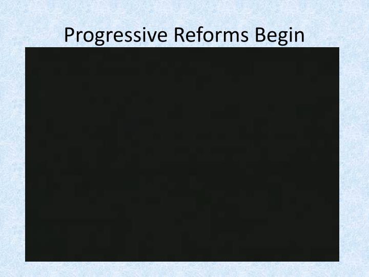 Progressive Reforms Begin