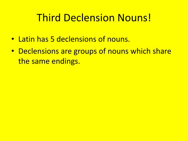 Third Declension Nouns!