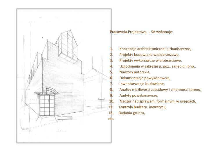Pracownia Projektowa  L SA wykonuje: