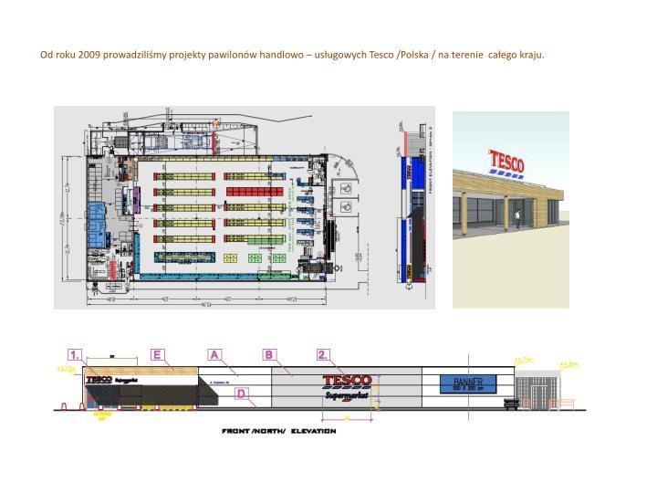 Od roku 2009 prowadziliśmy projekty pawilonów handlowo – usługowych Tesco /Polska / na terenie  całego kraju.