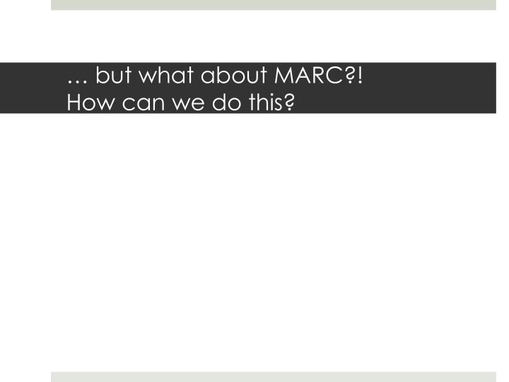 … but what about MARC?