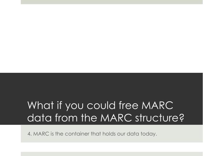 What if you could free MARC data from the MARC structure?