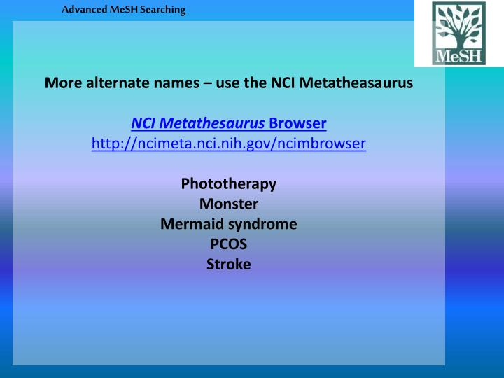 More alternate names – use the NCI
