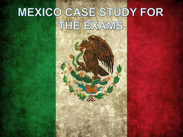 MEXICO CASE STUDY FOR THE EXAMS