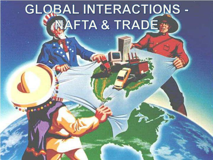 GLOBAL INTERACTIONS - NAFTA & TRADE