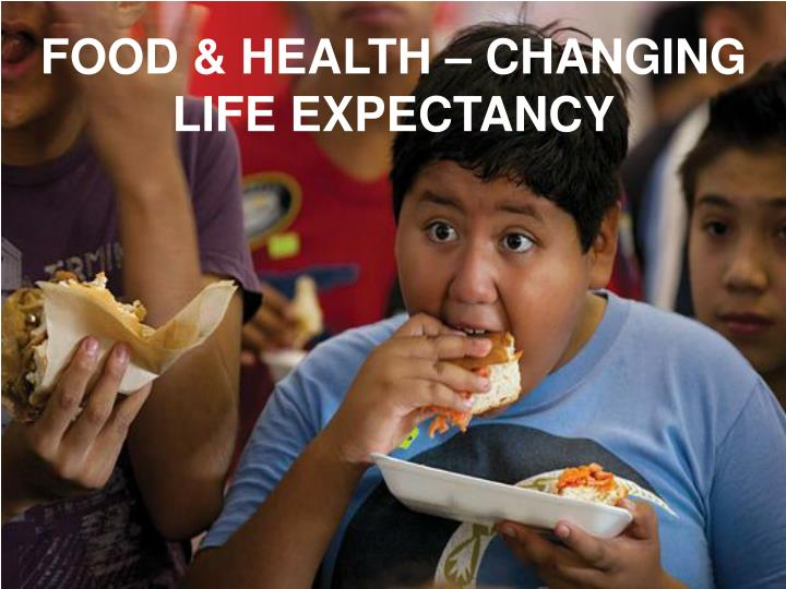 FOOD & HEALTH – CHANGING LIFE EXPECTANCY