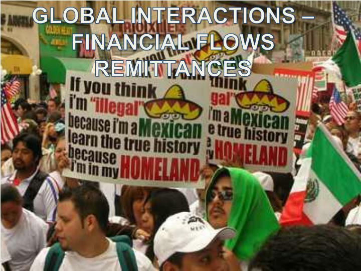 GLOBAL INTERACTIONS – FINANCIAL FLOWS REMITTANCES