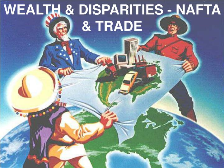 WEALTH & DISPARITIES - NAFTA & TRADE