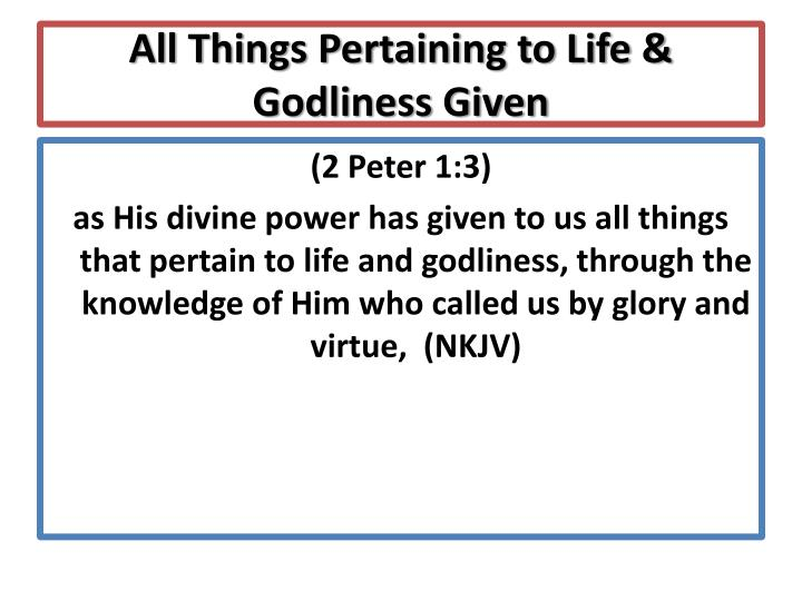 All Things Pertaining to Life & Godliness Given