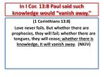 in i cor 13 8 paul said such knowledge would vanish away