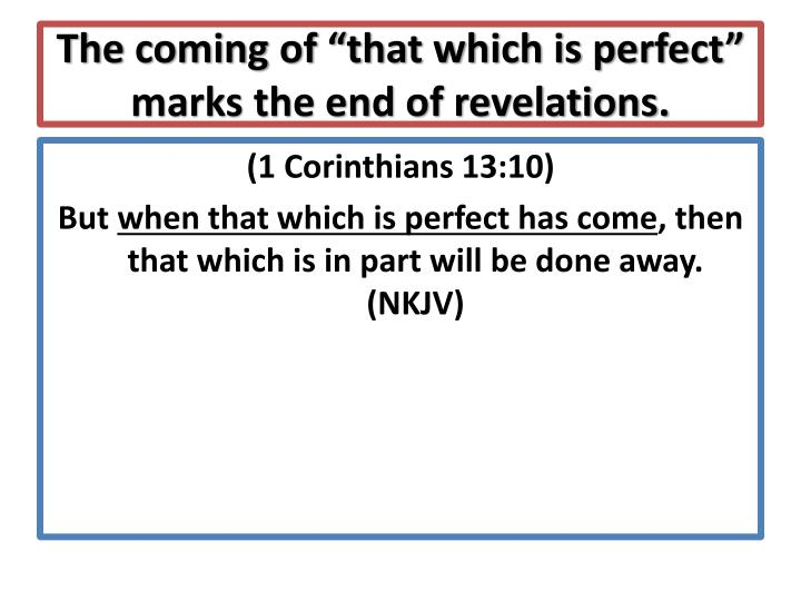 "The coming of ""that which is perfect"" marks the end of revelations."