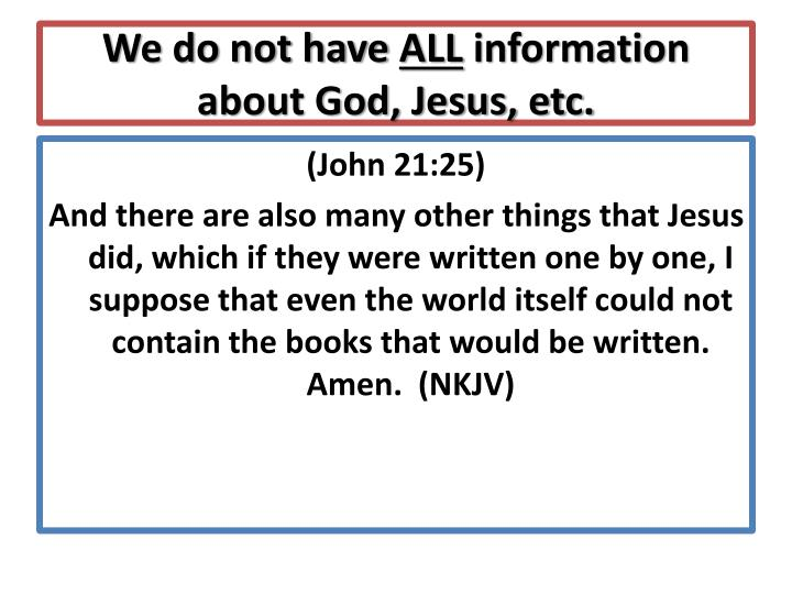 We do not have all information about god jesus etc