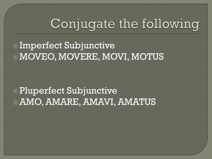 Conjugate the following