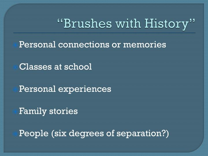 Brushes with History