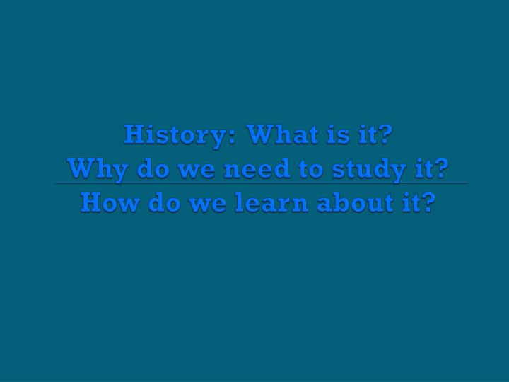 History:  What is it?