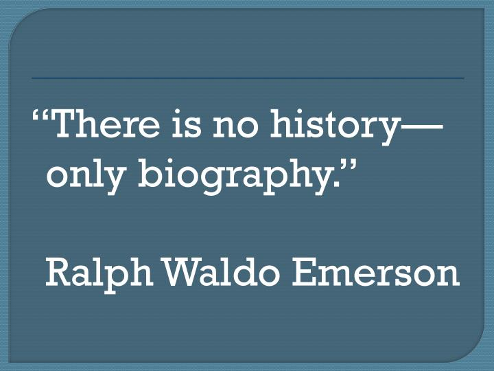 There is no historyonly biography.