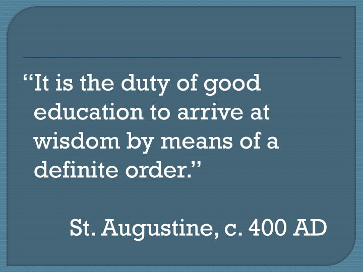 It is the duty of good education to arrive at wisdom by means of a definite order.