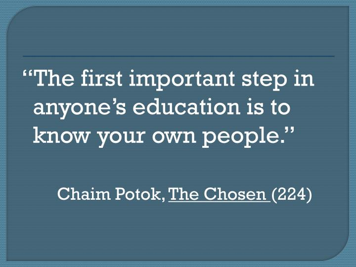 The first important step in anyones education is to know your own people.