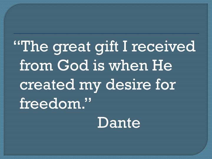 The great gift I received from God is when He created my desire for freedom.