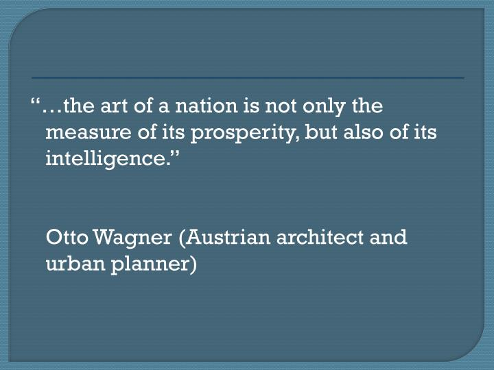 the art of a nation is not only the measure of its prosperity, but also of its intelligence.
