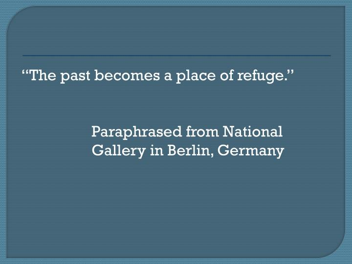 The past becomes a place of refuge.