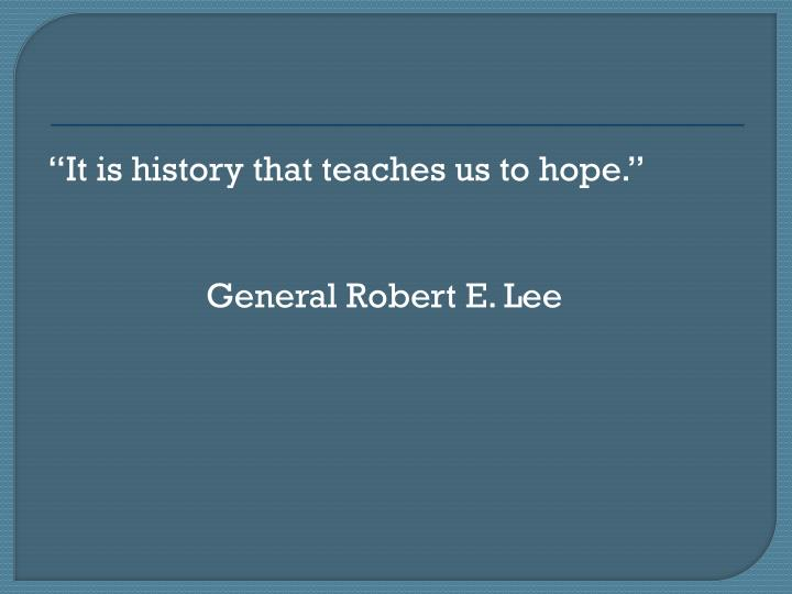 It is history that teaches us to hope.