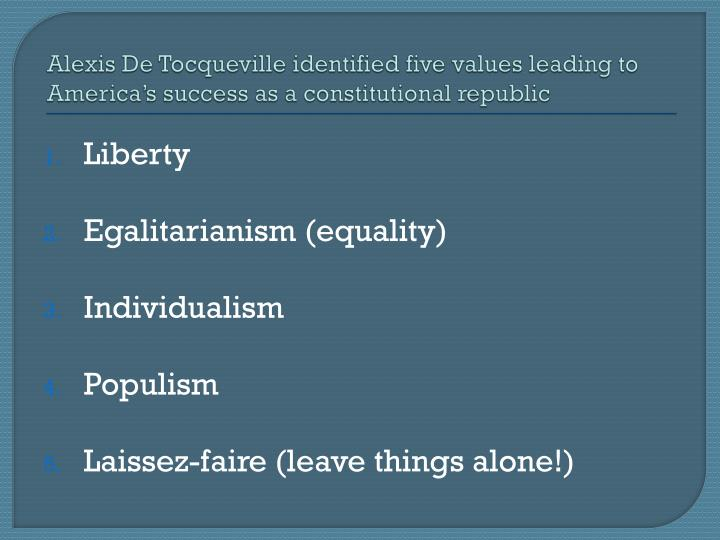 Alexis De Tocqueville identified five values leading to Americas success as a constitutional republic