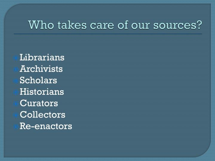 Who takes care of our sources?