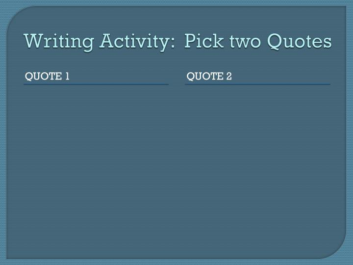 Writing Activity:  Pick two Quotes
