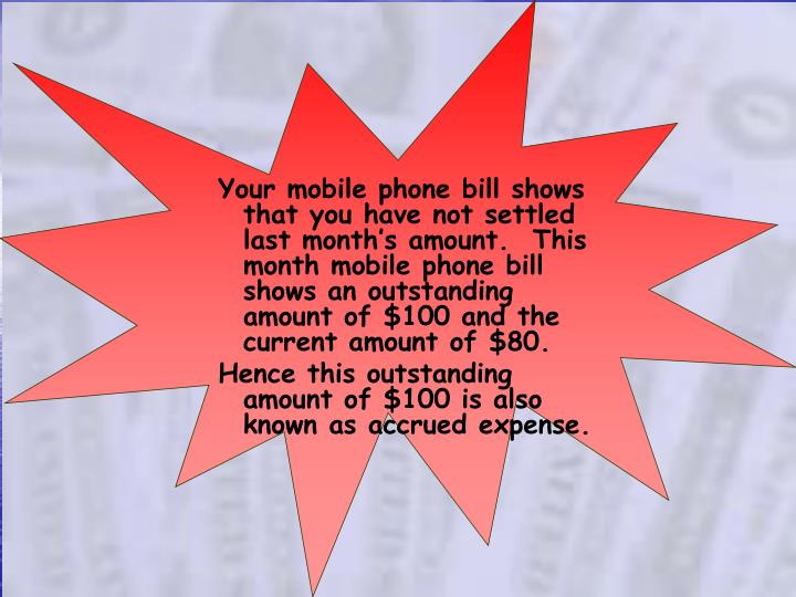 Your mobile phone bill shows that you have not settled last month's amount.  This month mobile pho...