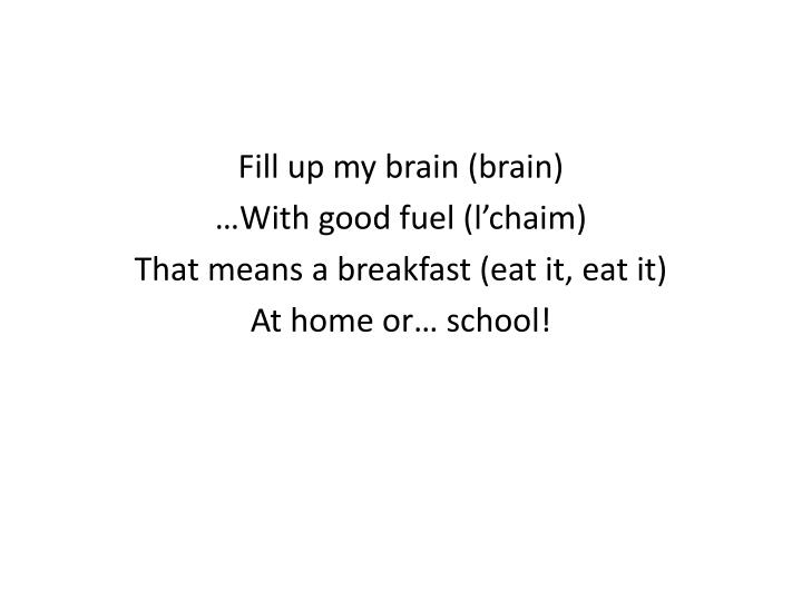 Fill up my brain (brain)