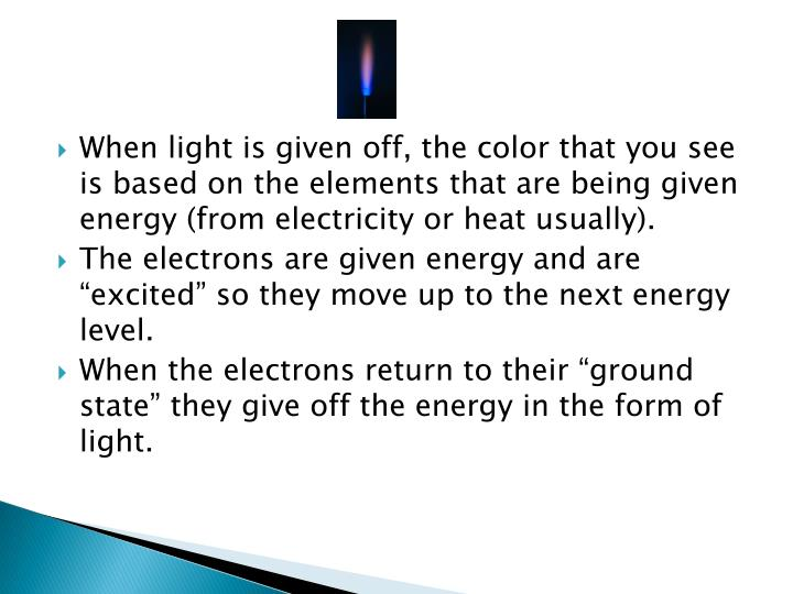 When light is given off, the color that you see is based on the elements that are being given energy (from electricity or heat usually).