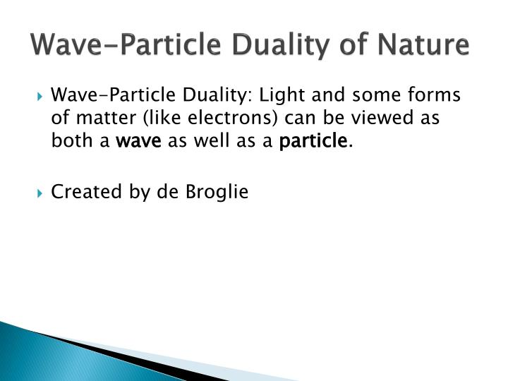 Wave particle duality of nature