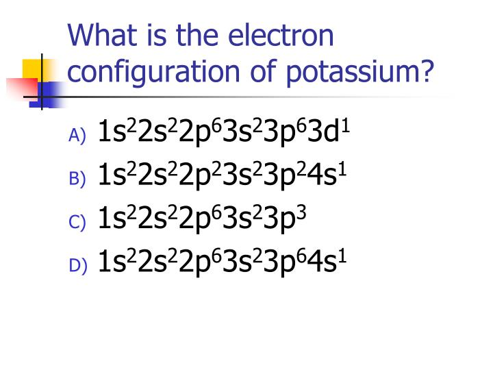 What is the electron configuration of potassium?