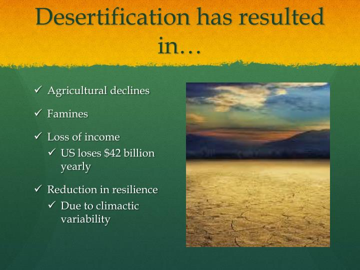 Desertification has resulted in…