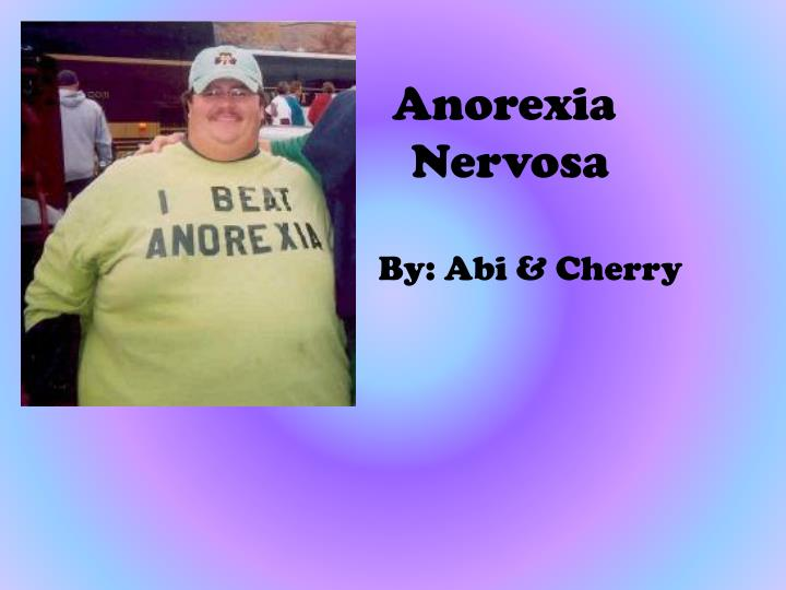 "the description of the eating disorder anorexia nervosa Eating disorder diagnosis/classification anorexia nervosa • ""restriction of  energy intake relative to requirements"" ""intense fear of gaining weight or of."