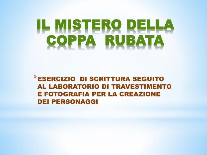 ESERCIZIO  DI SCRITTURA SEGUITO AL LABORATORIO DI TRAVESTIMENTO E FOTOGRAFIA PER LA CREAZIONE DEI PERSONAGGI