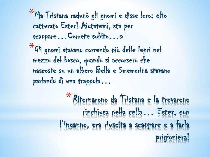 Ma Tristana radunò gli gnomi e disse loro: «Ho catturato Ester! Aiutatemi, sta per scappare…Correte subito…»